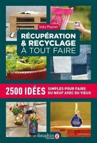 Récupération & recyclage à tout faire