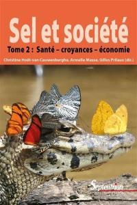Sel et société. Volume 2, Santé, croyances et économie