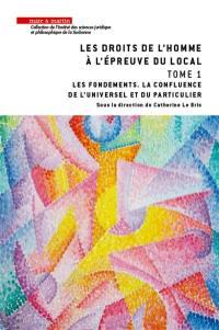 Les droits de l'homme à l'épreuve du local. Volume 1, Les fondements