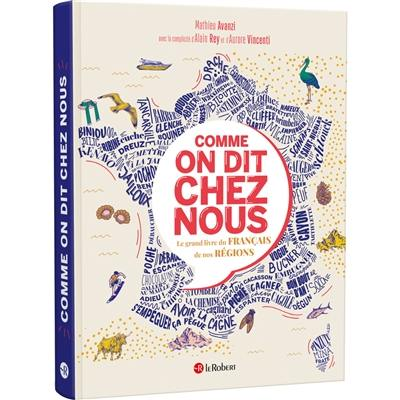 Comme on dit chez nous : le grand livre du français de nos régions