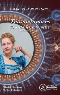 Tétranébreuses. Volume 3, Marie-Antoinette
