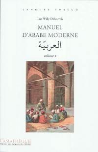 Manuel d'arabe moderne. Volume 1,