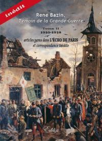 René Bazin, témoin de la Grande Guerre. Volume 2, 1916-1918, articles parus dans L'Echo de Paris et correspondance inédite