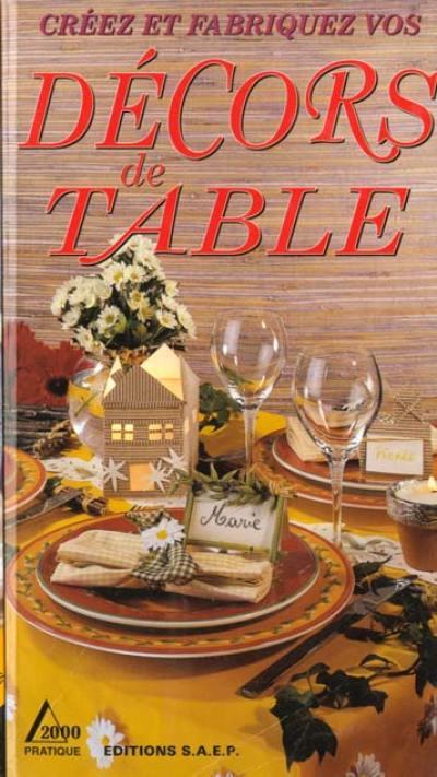 Créez et fabriquez vos décors de table