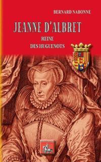 Jeanne d'Albret, reine des huguenots