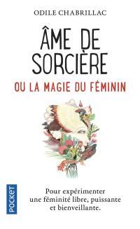 Ame de sorcière ou La magie du féminin : pour expérimenter une féminité libre, puissante et bienveillante