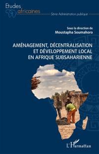 Aménagement, décentralisation et développement local en Afrique subsaharienne