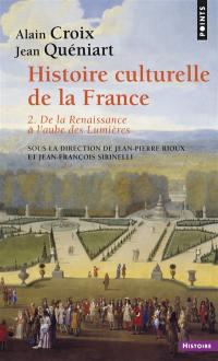 Histoire culturelle de la France. Volume 2, De la Renaissance à l'aube des Lumières