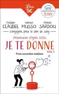 Je te donne. Volume 3, Philippe Claudel, Valentin Musso, Romain Sardou s'engagent pour le don du sang
