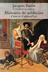 Histoires de médecine d'hier et d'aujourd'hui