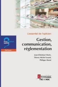 L'essentiel de l'opticien, Gestion, communication, réglementation