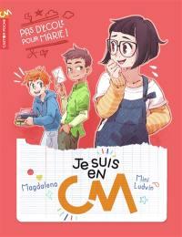 Je suis en CM. Volume 3, Pas d'école pour Marie !