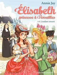 Elisabeth, princesse à Versailles. Volume 14, L'enfant trouvé