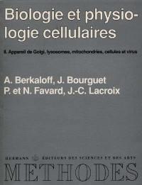 Biologie et physiologie cellulaires. Volume 2, Appareil de Golgi, lysosomes, mitochondries, cellules et virus