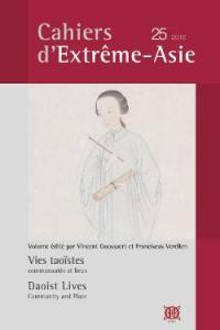 Cahiers d'Extrême-Asie. n° 25, Vies taoïstes