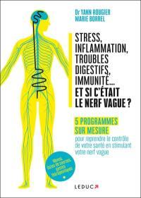 Stress, inflammation, troubles digestifs, immunité... et si c'était le nerf vague ?