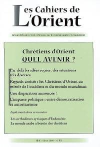 Cahiers de l'Orient (Les). n° 93, Chrétiens d'Orient, quel avenir ?