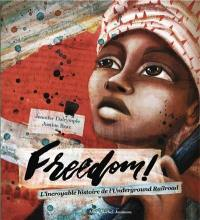 Freedom ! : l'incroyable histoire de l'Underground railroad