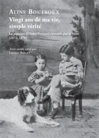 Vingt ans de ma vie, simple vérité : la jeunesse d'Henri Poincaré racontée par sa soeur (1854-1878)