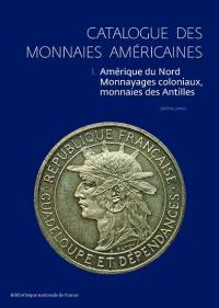 Catalogue des monnaies américaines. Volume 1, Amérique du Nord, monnayages coloniaux, monnaies des Antilles