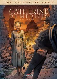 Les reines de sang, Catherine de Médicis, la reine maudite. Volume 1
