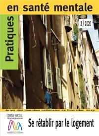 Pratiques en santé mentale : revue pratique de psychologie de la vie sociale et d'hygiène mentale. n° 2 (2020), Se rétablir par le logement