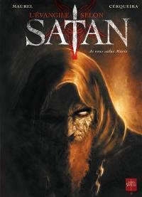 L'Evangile selon Satan. Volume 1, Je vous salue Marie