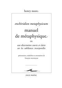 Enchiridion metaphysicum = Manuel de métaphysique ou Une dissertation courte et claire sur les substances incorporelles