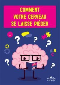 Comment ton cerveau se laisse piéger