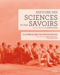 Histoire des sciences et des savoirs. Volume 3, Le siècle des technosciences (depuis 1914)