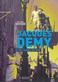 Jacques Demy et les racines du rêve