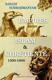 Empires entre islam et chrétienté : 1500-1800