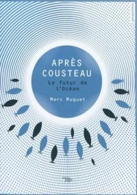 Après Cousteau : le futur de l'océan