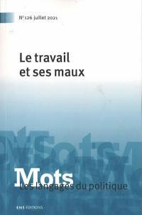 Mots : les langages du politique. n° 126, Le travail et ses maux