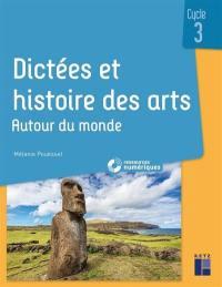 Dictées et histoire des arts, cycle 3 : autour du monde