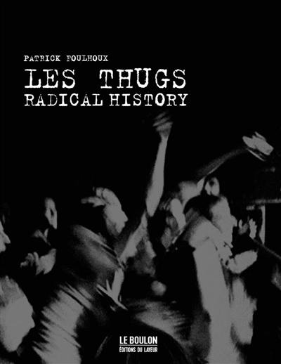 Les Thugs : radical history, biographie