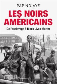 Les Noirs américains : de l'esclavage à Black lives matter