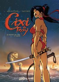 Cixi de Troy. Volume 1, Le secret de Cixi