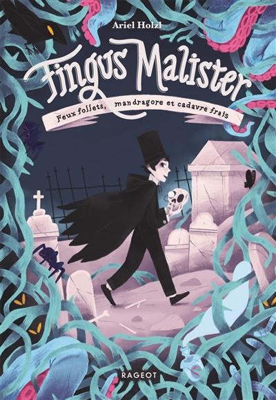 Fingus Malister, Feux follets, mandragore et cadavre frais