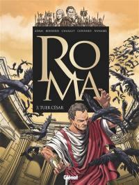 Roma. Volume 3, Tuer César