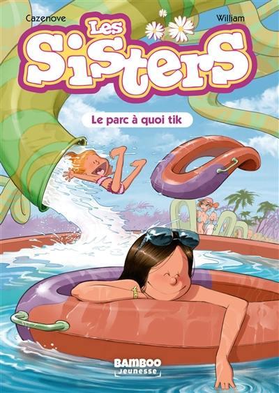 Les sisters. Volume 2, Le parc à quoi tik