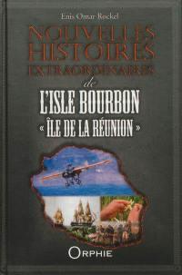 Nouvelles histoires extraordinaires de l'Isle Bourbon, île de La Réunion
