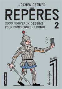 Repères. Volume 2, 2.000 nouveaux dessins pour comprendre le monde