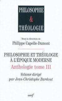 Anthologie. Volume 3, Philosophie et théologie à l'époque moderne