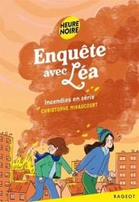 Enquête avec Léa. Volume 2, Incendies en série