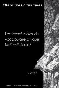 Littératures classiques. n° 96, Les intraduisibles du vocabulaire critique (XVIe-XVIIIe siècle)