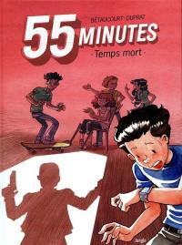 55 minutes. Volume 1, Temps mort