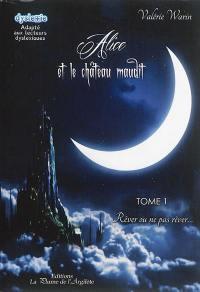 Alice et le château maudit. Volume 1, Rêver ou ne pas rêver...