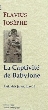 Antiquités juives. Volume 10, La captivité de Babylone