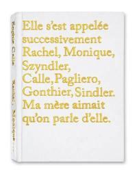 Elle s'est appelée successivement Rachel, Monique, Szyndler, Calle, Pagliero, Gonthier, Sindler